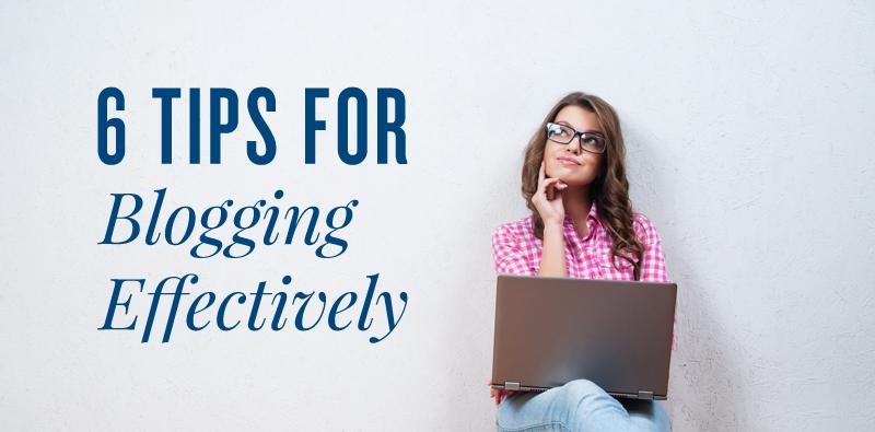 6 Tips for Blogging Effectively